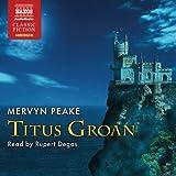 Mervyn Peake Peake: Titus Groan (Abridged) (Gormenghast Trilogy 1) (Naxos Classic Fiction)