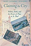img - for Claiming the City: Politics, Faith, and the Power of Place in St. Paul (Cushwa Center Studies of Catholicism in Twentieth-Century America) by Mary Lethert Wingerd (2003-10-23) book / textbook / text book