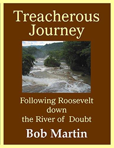 Bob Martin - Treacherous Journey: Following Roosevelt down the River of Doubt (English Edition)