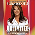 Unlimited: How to Build an Exceptional Life Hörbuch von Jillian Michaels Gesprochen von: Jillian Michaels