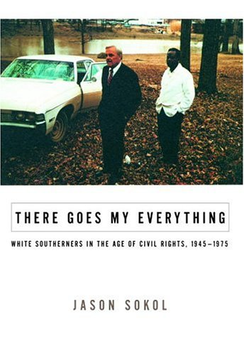 There Goes My Everything: White Southerners in the Age of Civil Rights, 1945-1975