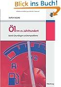 Öl im 21. Jahrhundert - Band I: Grundlagen und Kernprobleme