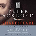 Shakespeare: The Biography, A Muse of Fire: Successful Playwright and Businessman, Volume III | Peter Ackroyd