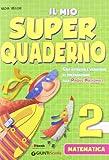 Il mio super quaderno. Matematica. Per la Scuola elementare: 2