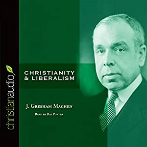 Christianity and Liberalism Audiobook