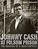 Johnny Cash at Folsom Prison: The Making of a Masterpiece Michael Streissguth