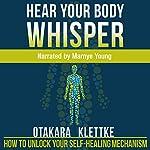 Hear Your Body Whisper: How to Unlock Your Self-Healing Mechanism | Otakara Klettke