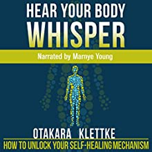 Hear Your Body Whisper: How to Unlock Your Self-Healing Mechanism Audiobook by Otakara Klettke Narrated by Marnye Young