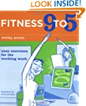Fitness 9 to 5: Easy Exercises for th...