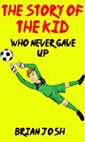 Children's book: The Story of the Kid Who Never Gave Up! (Book for kids) Beginner readers-values: Bedtime Stories for Kids: For kids who like Jokes, Minecraft, Games, Fun time, Funny moral books