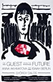 img - for The Guest from the Future: Anna Akhmatova and Isaiah Berlin book / textbook / text book