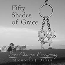 Fifty Shades of Grace: Love Changes Everything (       UNABRIDGED) by Nicholas J. Deere Narrated by Nicholas J. Deere