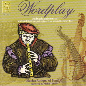 Wordplay - Madrigals and Chansons (instrumental settings from 16th century Italy) /Musica Antiqua of London from Signum