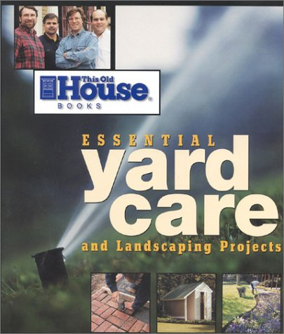 This Old House Essential Yard Care and Landscaping Projects, Editors of This Old House Magazine