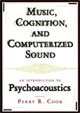 Music, Cognition, and Computerized Sound: An Introduction to Psychoacoustics