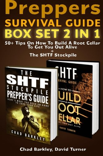 Preppers Survival Guide BOX SET 2 IN 1: 50+ Tips On How To Build A Root Cellar To Get You Out Alive + The SHTF Stockpile: (Survival Guide, Survival ... post apocalyptic survival) (Volume 2)