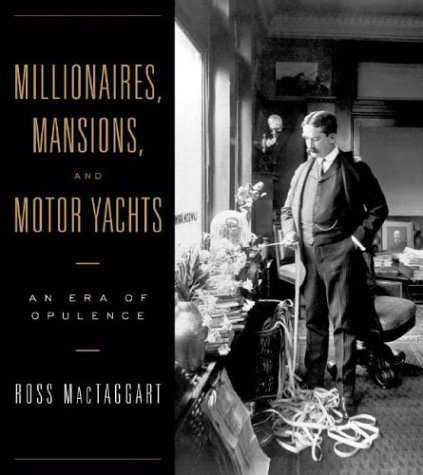 Millionaires, Mansions, and Motor Yachts: An Era of Opulence, Ross MacTaggart