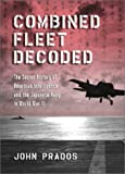 Combined Fleet Decoded: The Secret History of American Intelligence and the Japanese Navy in World War II (1557504318) by Prados, John