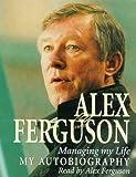 Alex Ferguson Managing My Life: My Autobiography