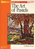 The Art of Pastels (How to Draw and Paint series #6) (0929261577) by Foster, Walter