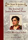 The Journal of James Edmond Pease: A Civil War Union Soldier, Virginia, 1863 (My Name is America) (059043814X) by Murphy, Jim
