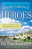 Home Grown Heroes: Practical Principles For Raising Courageous Kids (0977496708) by Kimmel, Tim
