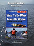 Back to the Basics of Boating: What To Do When Things Go Wrong & How to Prevent Them