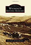 img - for Wyoming's Historic Ranches (Images of America) book / textbook / text book