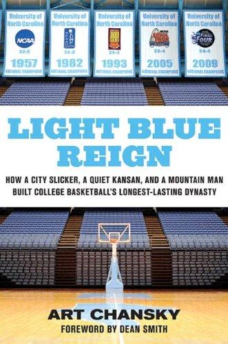 Art Chansky - Light Blue Reign: How a City Slicker, a Quiet Kansan, and a Mountain Man Built College Basketball's Longest-Lasting Dynasty