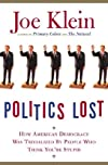 Politics Lost: How American Democracy Was Trivialized By People Who Think You&#39;re Stupid