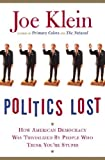 Politics Lost: How American Democracy Was Trivialized By People Who Think You're Stupid (0385510276) by Joe Klein