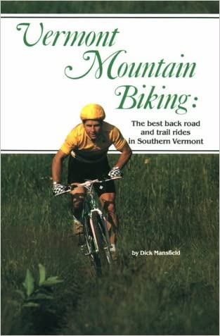Vermont Mountain Biking: The Best Back Road and Trail Rides in Southern Vermont written by Dick Mansfield