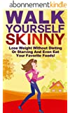 Walk Yourself Skinny: Lose Weight Without Dieting or Starving and Even Eat Your Favorite Foods! (Lose Weight, Burn Fat Walking, Weight Loss And Get Thin Series) (English Edition)