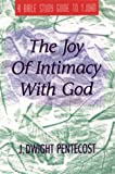 The Joy of Intimacy With God: A Bible Study Guide to 1 John (1572930063) by Pentecost, J. Dwight