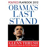 Obama's Last Stand: Playbook 2012 (POLITICO Inside Election 2012) | Glenn Thrush,Politico,Evan Thomas (introduction)