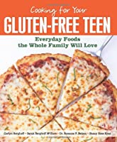 Cooking for Your Gluten-Free Teen: Everyday Foods the Whole Family Will Love from Andrews McMeel Publishing