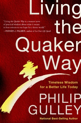 Living the Quaker Way: Timeless Wisdom For a Better Life Today
