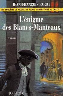 L'énigme des Blancs-Manteaux : roman, Parot, Jean-François