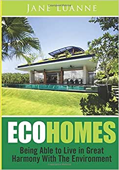 Eco Homes: Living In Great Harmony With The Environment