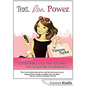 Text. Love. Power. The Ultimate Girls Relationship Guide for Texting and Dating in the New Millennium (English Edition)