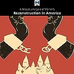 A Macat Analysis of Eric Foner's Reconstruction: America's Unfinished Revolution, 1863-1877 | Jason Xidias