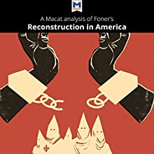 A Macat Analysis of Eric Foner's Reconstruction: America's Unfinished Revolution, 1863-1877 Audiobook by Jason Xidias Narrated by  Macat.com