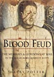 Blood Feud: The Murrays & Gordons at War in the Age of Mary Queen of Scots