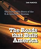 The Roads That Built America: The Incredible Story of the U.S. Interstate System
