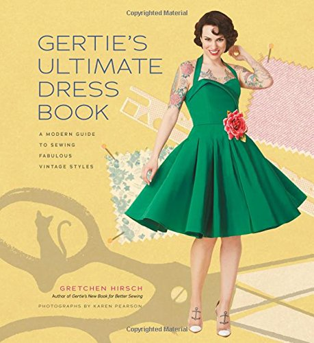 Download Gertie's Ultimate Dress Book: A Modern Guide to Sewing Fabulous Vintage Styles