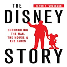 The Disney Story: Chronicling the Man, the Mouse and the Parks Audiobook by Aaron H Goldberg Narrated by Susan L. Crawford