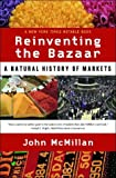John Mcmillan Reinventing the Bazaar: A Natural History of Markets