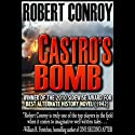 Castro's Bomb (       UNABRIDGED) by Robert Conroy Narrated by Dennis Holland