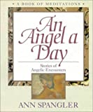 An Angel a Day: Stories of Angelic Encounters ( A Book of Meditations ) (031048720X) by Spangler, Ann