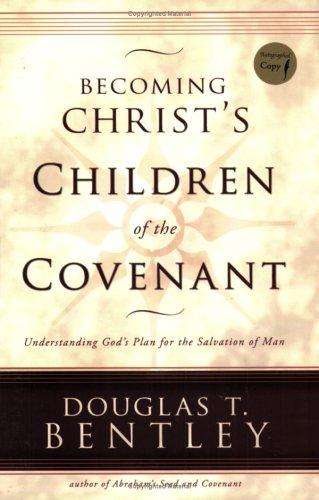 Becoming Christ's Children of the Covenant, Douglas T. Bentley